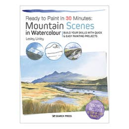 Ready To Paint In 30 Minutes Mountain Scenes In Watercolour