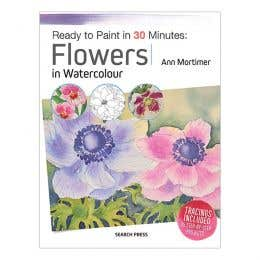Ready to Paint in 30 Minutes: Flowers in Watercolour Book