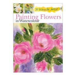 Painting Flowers In Watercolour 30 Minute Artist Book
