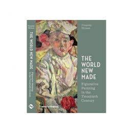 The World New Made Reshaping Figurative Painting In The 20Th Century Book