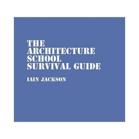 Architecture School Survival Guide